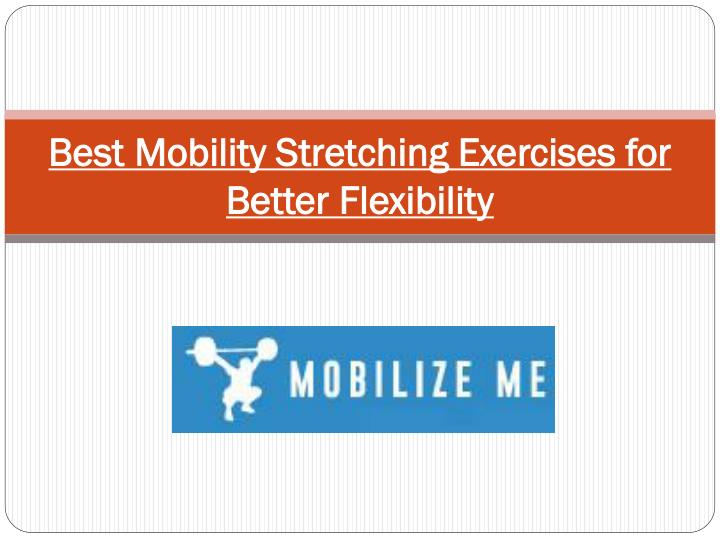 best mobility stretching exercises for better flexibility n.