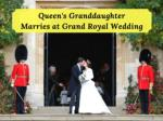queen s granddaughter marries at grand royal wedding