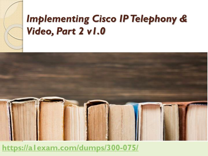 implementing cisco ip telephony video part 2 v1 0 n.