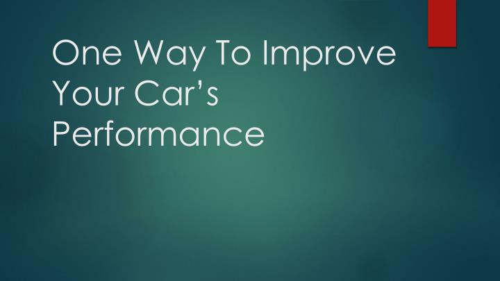 one way to improve your car s performance n.
