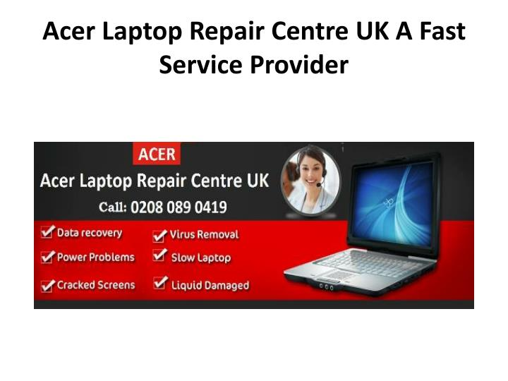 acer laptop repair centre uk a fast service provider n.