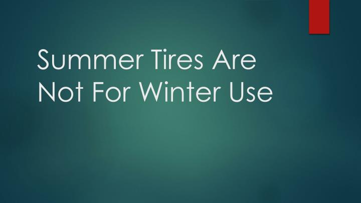 summer tires are not for winter use n.