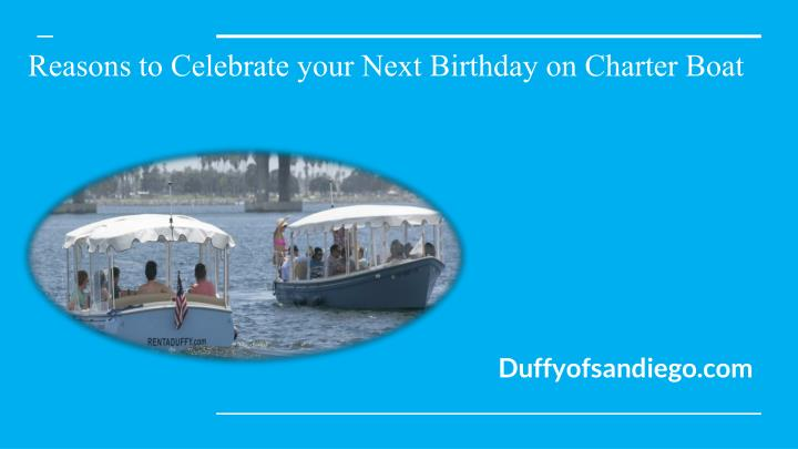 reasons to celebrate your next birthday on charter boat n.