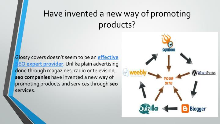 have invented a new way of promoting products n.