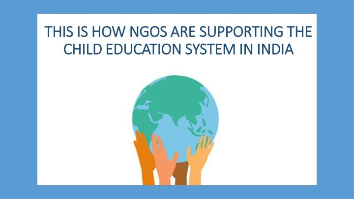 this is how ngos are supporting the child education system in india n.