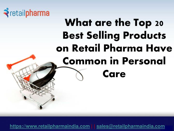 what are the top 20 best selling products on retail pharma have common in personal care n.