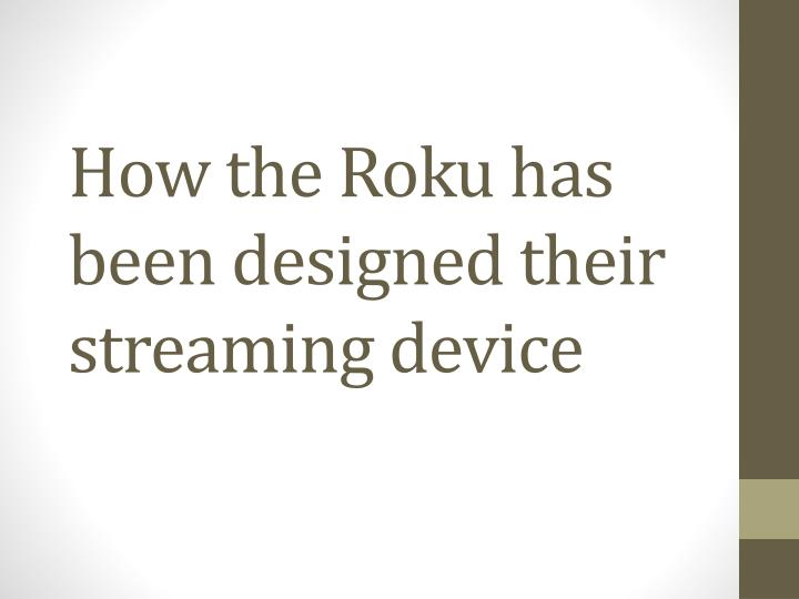 how the roku has been designed their streaming device n.