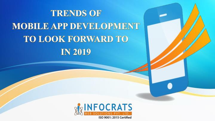 trends of mobile app development to look forward to in 2019 n.