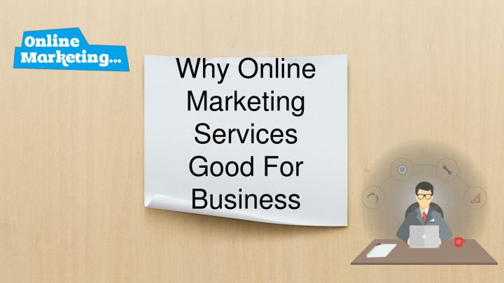 why online marketing services good for business n.
