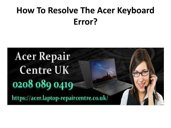 how to resolve the acer keyboard error n.
