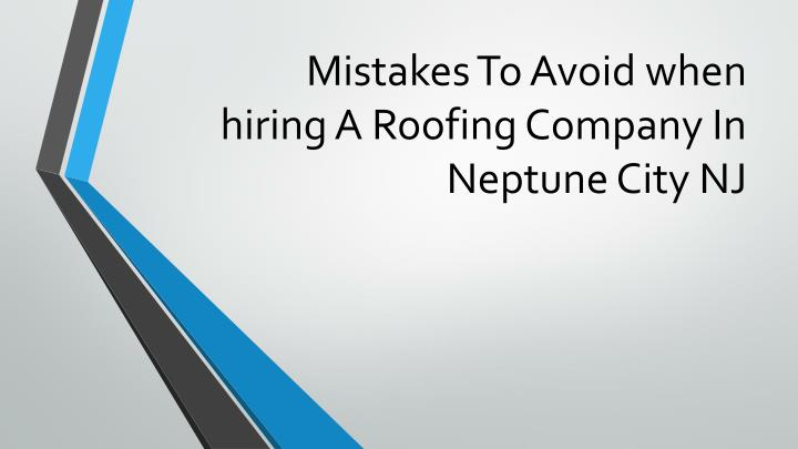 mistakes to avoid when hiring a roofing company in neptune city nj n.