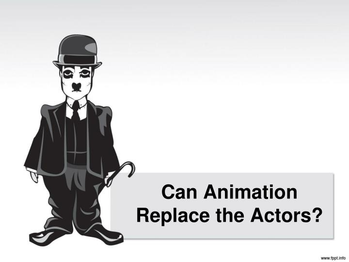 can animation replace the actors n.