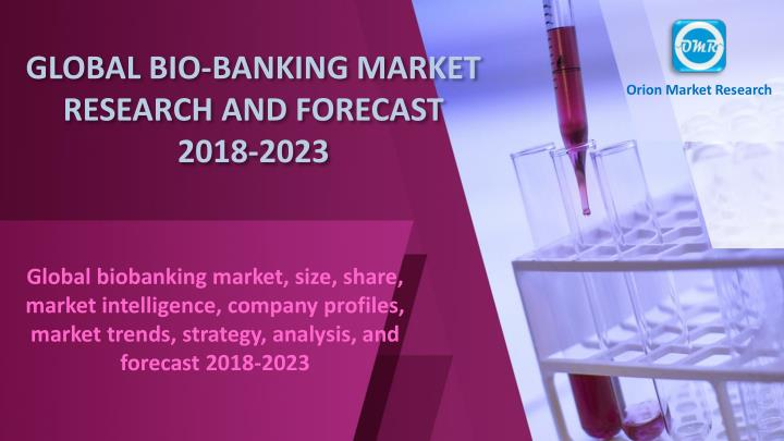global bio banking market research and forecast 2018 2023 n.