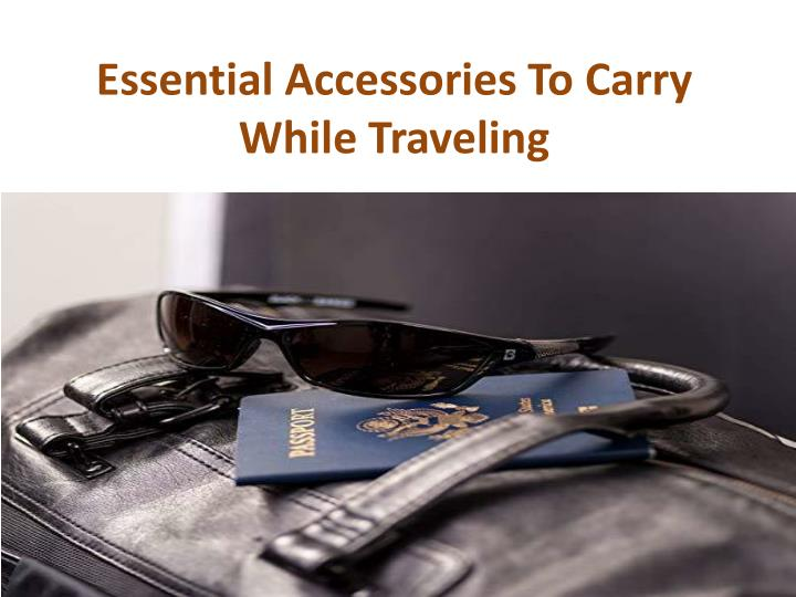 essential accessories to carry while traveling n.