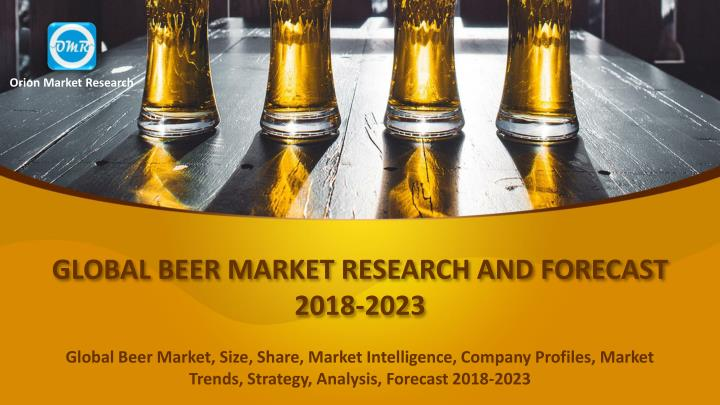 global beer market research and forecast 2018 2023 n.