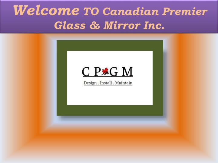 welcome to canadian premier glass mirror inc n.