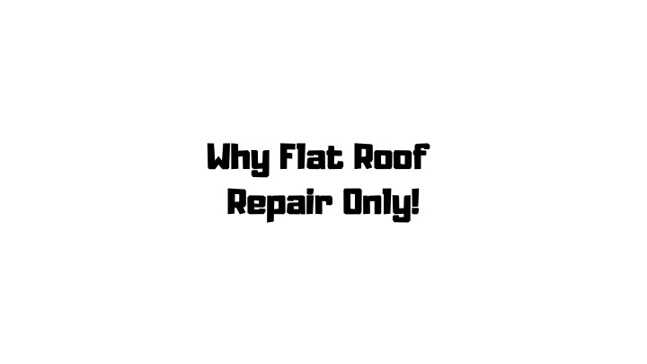 why flat roof repair only n.