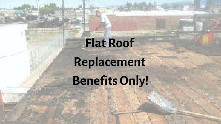 flat roof replacement benefits only n.