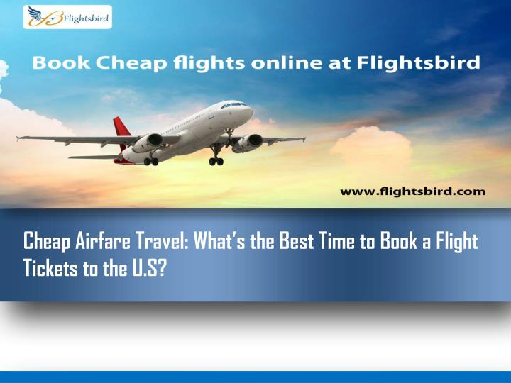 cheap airfare travel what s the best time to book a flight tickets to the u s n.