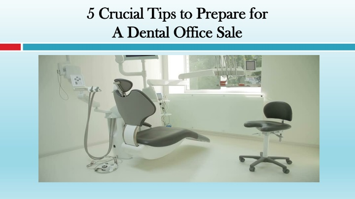 5 crucial tips to prepare for a dental office sale n.