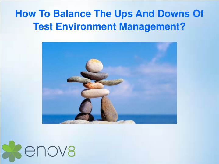 how to balance the ups and downs of test environment management n.