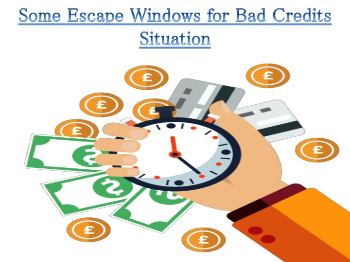 some escape windows for bad credits situation n.