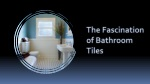 the fascination of bathroom tiles