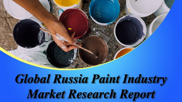 global russia paint industry market research report n.