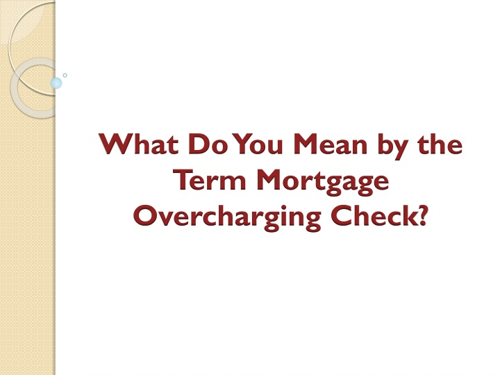 what do you mean by the term mortgage overcharging check n.
