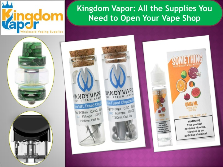 kingdom vapor all the supplies you need to open n.