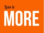 l ess is more