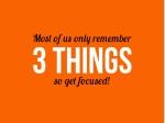 m ot o f us only r emem b e r 3 things