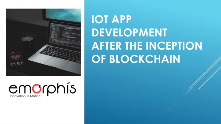 iot app development after the inception of blockchain n.
