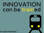innovation can be train ed