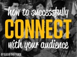 how to succe s fu l y connect with your audience