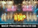 makeup pyrotechnics and alter egos