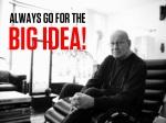 always go for the big idea