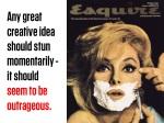 any great creative idea should stun momentarily