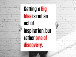 getting a big idea is not an act of inspiration