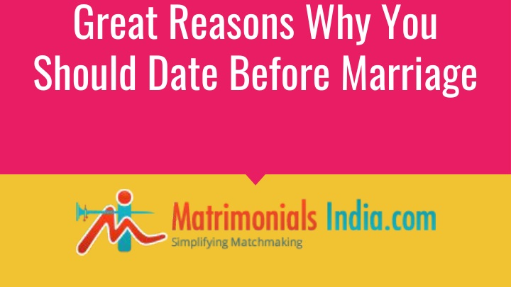 great reasons why you should date before marriage n.