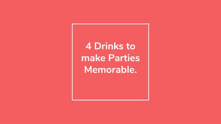 4 drinks to make parties memorable n.