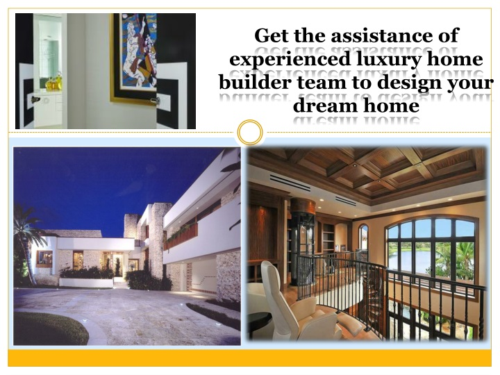 get the assistance of experienced luxury home n.