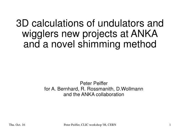 3d calculations of undulators and wigglers new projects at anka and a novel shimming method n.