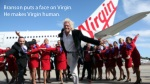 branson puts a face on virgin he makes virgin