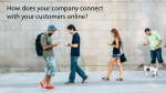 how does your company connect with your customers