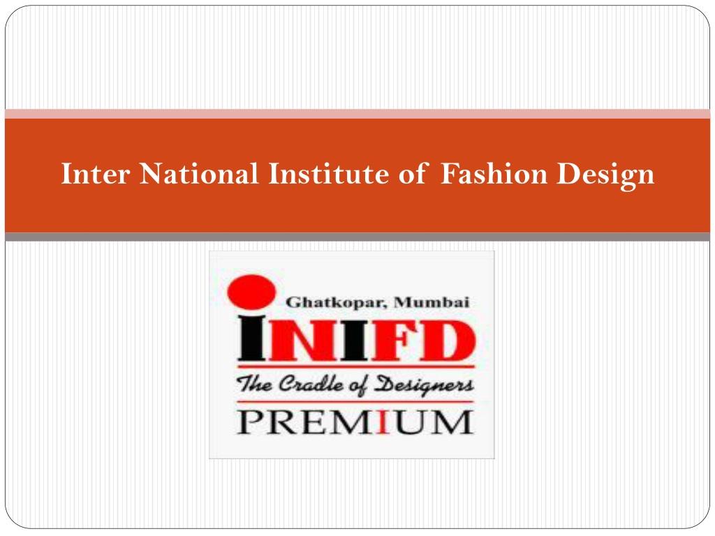 Ppt Best Fashion Designing Colleges In India Inifd Ghatkopar Powerpoint Presentation Id 8161395