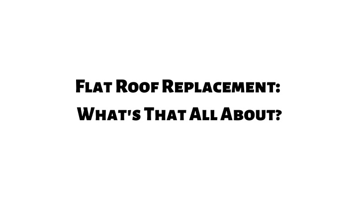 flat roof replacement what s that all about n.