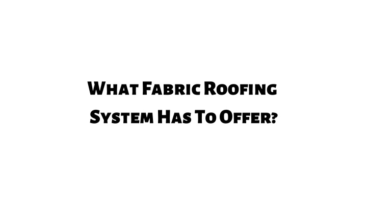 what fabric roofing system has to offer n.