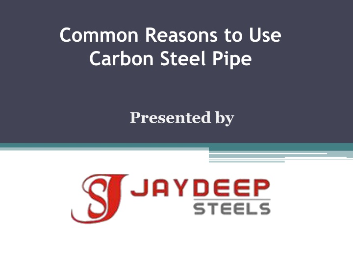 common reasons to use carbon steel pipe n.