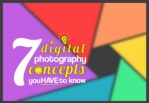 7 digital photography concepts you have to know